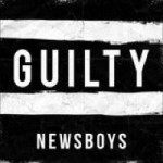 Newsboys Guilty